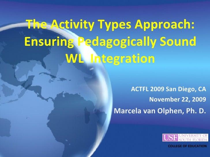 The Activity Types Approach: Ensuring Pedagogically Sound WL  Integration <ul><li>ACTFL 2009 San Diego, CA </li></ul><ul><...