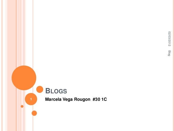 02/03/2012                                 Blog    BLOGS1   Marcela Vega Rougon #30 1C