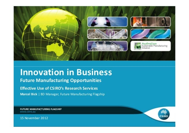 Innovation in BusinessFuture Manufacturing OpportunitiesEffective Use of CSIRO's Research ServicesMarcel Bick | BD Manager...