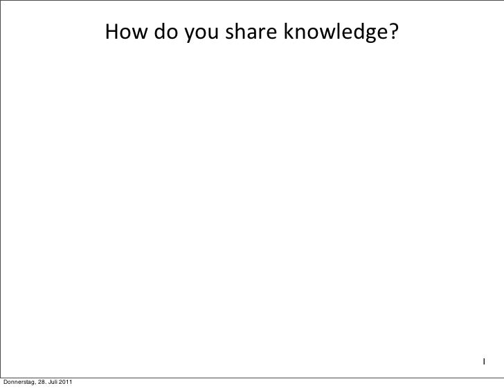 How do you share knowledge?                                                                      1Donnerstag, 28. ...