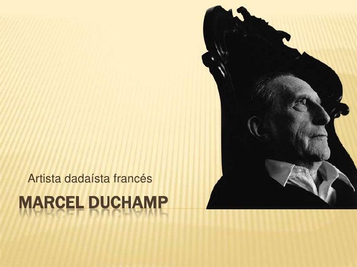Marcel Duchamp<br />  Artista dadaísta francés<br />