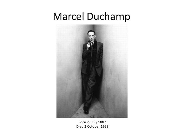 Marcel Duchamp  Born 28 July 1887 Died 2 October 1968