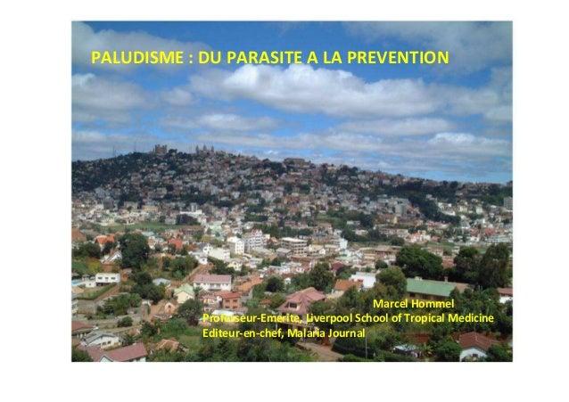 PALUDISME : DU PARASITE A LA PREVENTION                                             Marcel Hommel            Professeur-Em...