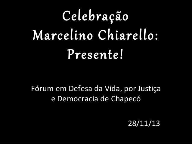 Celebração Marcelino Chiarello: Presente! Fórum em Defesa da Vida, por Justiça e Democracia de Chapecó 28/11/13
