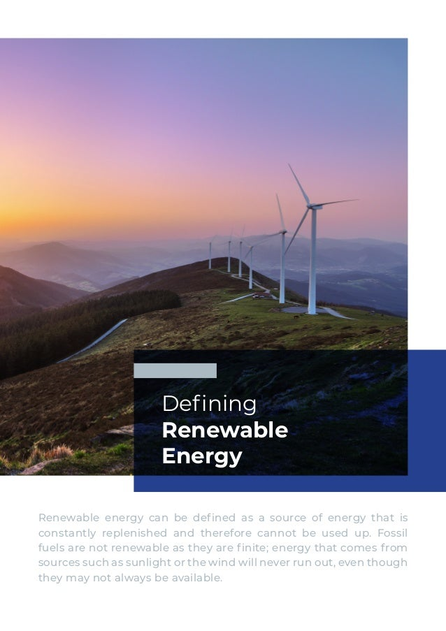 Renewable energy can be defined as a source of energy that is constantly replenished and therefore cannot be used up. Foss...
