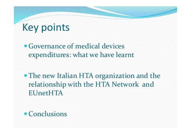 Key points  Governance of medical devices expenditures: what we have learnt  The new Italian HTA organization and the re...