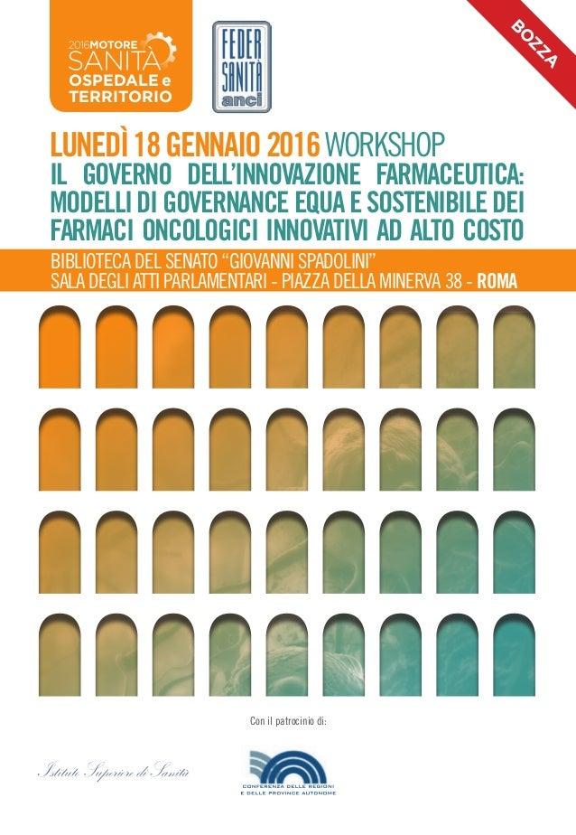 Lunedì18gennaio2016WORKSHOP Il governo dell'innovazione farmaceutica: modellidigovernanceequaesostenibiledei farmaci oncol...
