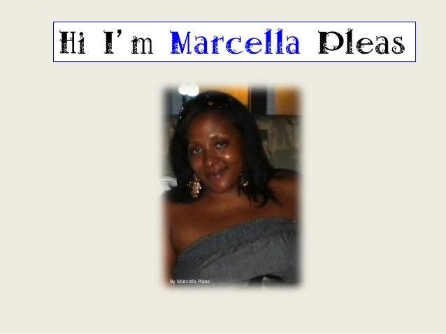 Hi I'm Marcella Pleas  By  Marcella  Pleas