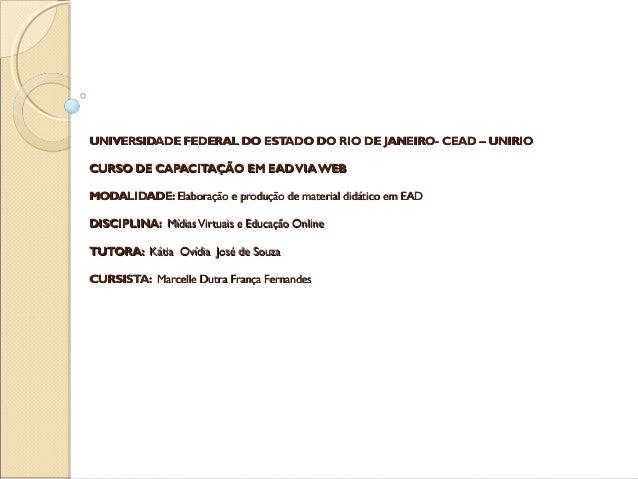 UNIVERSIDADE FEDERAL DO ESTADO DO RIO DE JANEIRO- CEAD – UNIRIOCURSO DE CAPACITAÇÃO EM EAD VIA WEBMODALIDADE: Elaboração e...