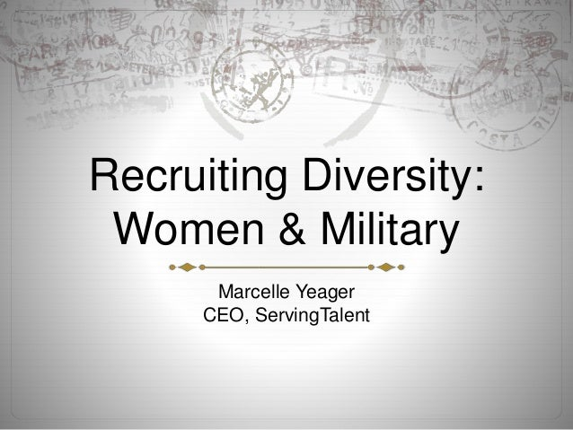 Recruiting Diversity: Women & Military Marcelle Yeager CEO, ServingTalent