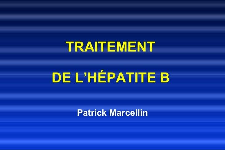 TRAITEMENT  DE L'HÉPATITE B   Patrick Marcellin
