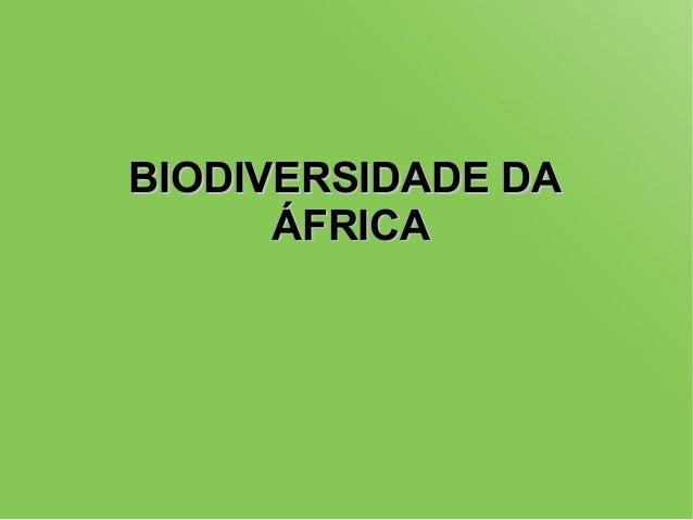 BIODIVERSIDADE DABIODIVERSIDADE DA ÁFRICAÁFRICA