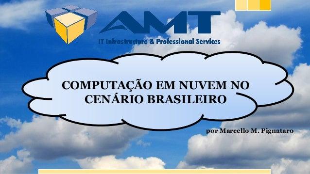 COMPUTAÇÃO EM NUVEM NO CENÁRIO BRASILEIRO por Marcello M. Pignataro