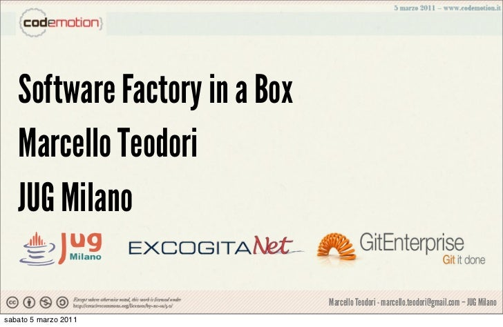 Software Factory in a Box   Marcello Teodori   JUG Milano                               Marcello Teodori - marcello.teodor...