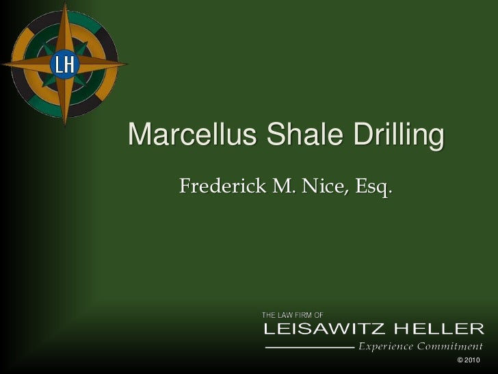 Marcellus Shale Drilling<br />Frederick M. Nice, Esq.<br />© 2010<br />