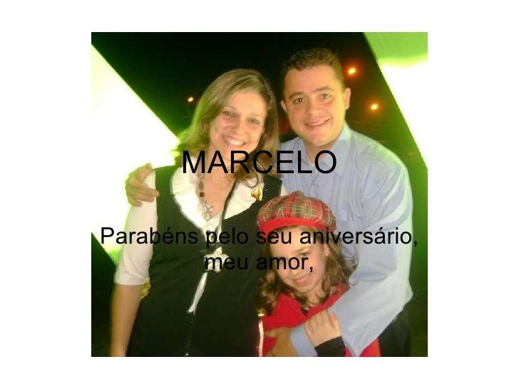 MARCELO Parabéns pelo seu aniversário, meu amor,