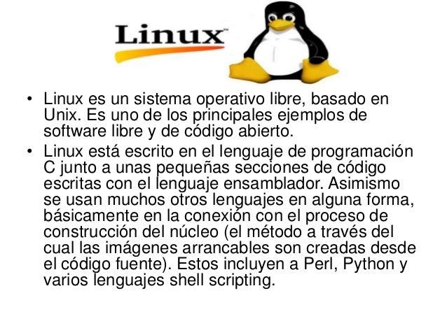 • Linux es un sistema operativo libre, basado en Unix. Es uno de los principales ejemplos de software libre y de código ab...