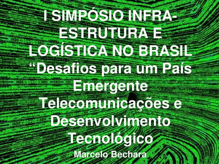 "I SIMPÓSIO INFRA-CONTEÚDOMULTIMÍDIAE      ESTRUTURA ESERVIÇOSDIGITAISPARAOLOGÍSTICA NO BRASIL          BRASIL""Desaf..."