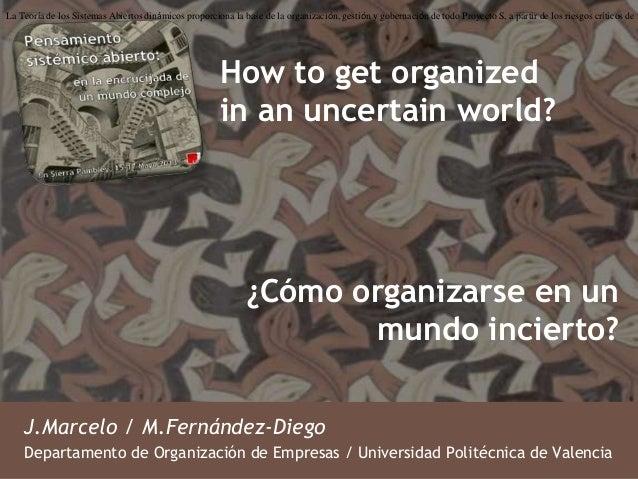 ¿Cómo organizarse en unmundo incierto?J.Marcelo / M.Fernández-DiegoDepartamento de Organización de Empresas / Universidad ...