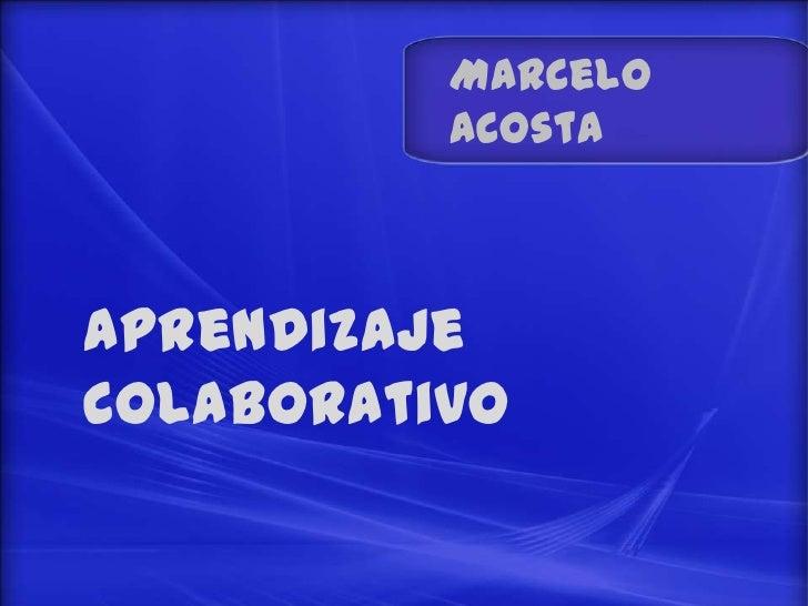 Marcelo          Acostaaprendizajecolaborativo