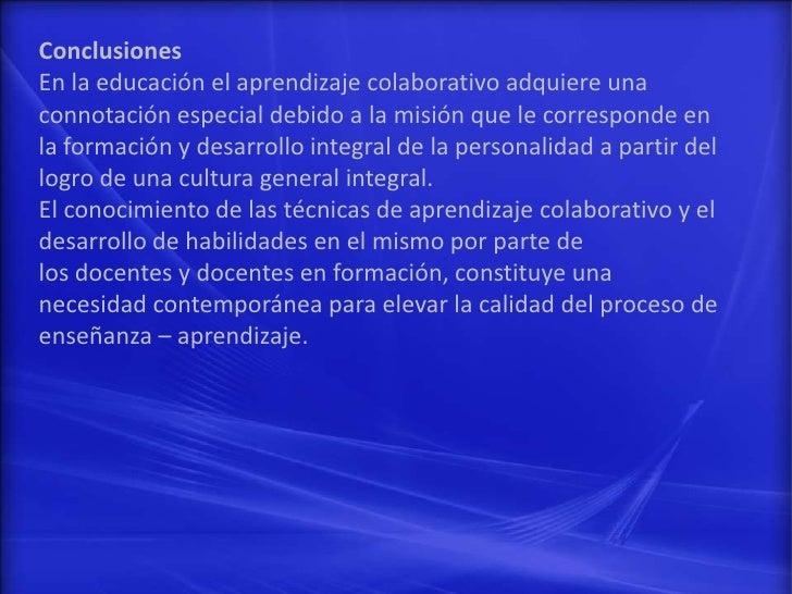 ConclusionesEn la educación el aprendizaje colaborativo adquiere unaconnotación especial debido a la misión que le corresp...