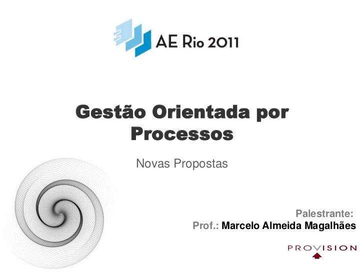 Gestão Orientada por Processos<br />Novas Propostas<br />Palestrante: Prof.: Marcelo Almeida Magalhães<br />