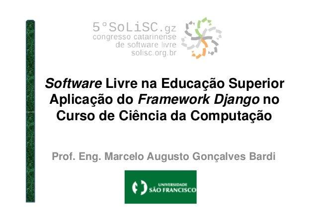 Software Livre na Educação Superior Aplicação do Framework Django no Curso de Ciência da ComputaçãoCurso de Ciência da Com...