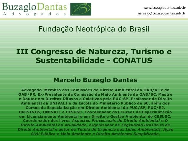 www.buzaglodantas.adv.br marcelo@buzaglodantas.adv.br Fundação Neotrópica do Brasil III Congresso de Natureza, Turismo e S...
