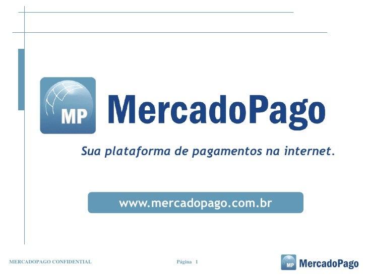 Sua plataforma de pagamentos na internet.                           www.mercadopago.com.brMERCADOPAGO CONFIDENTIAL        ...