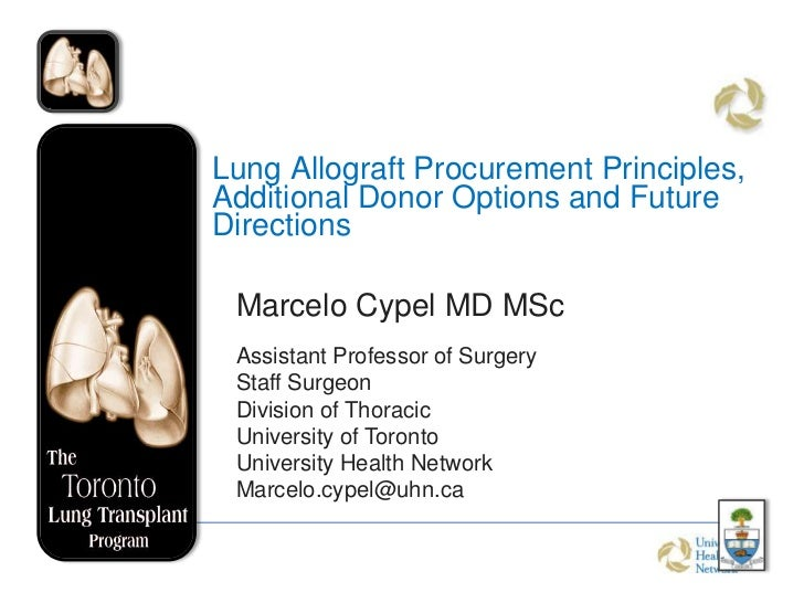 Lung Allograft Procurement Principles,Additional Donor Options and FutureDirections Marcelo Cypel MD MSc Assistant Profess...