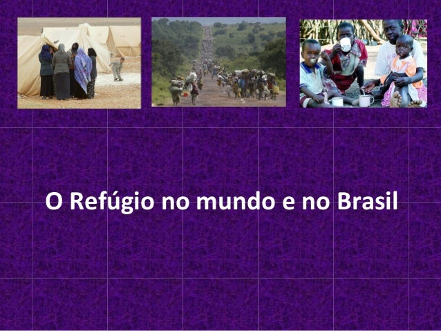O Refúgio no mundo e no Brasil