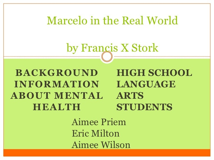 Marcelo in the Real World       by Francis X Stork BACKGROUND      HIGH SCHOOLINFORMATION      LANGUAGEABOUT MENTAL     AR...