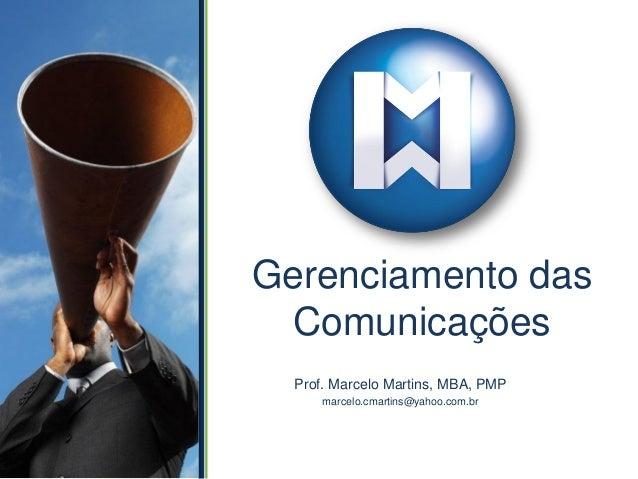 Gerenciamento dasComunicaçõesProf. Marcelo Martins, MBA, PMPmarcelo.cmartins@yahoo.com.br