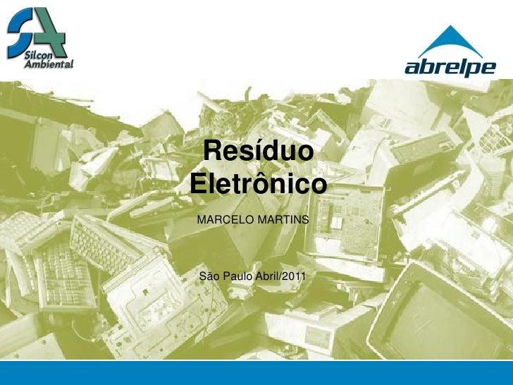 ResíduoEletrônicoMARCELO MARTINSSão Paulo Abril/2011