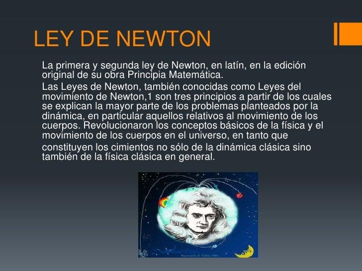 LEY DE NEWTONLa primera y segunda ley de Newton, en latín, en la ediciónoriginal de su obra Principia Matemática.Las Leyes...