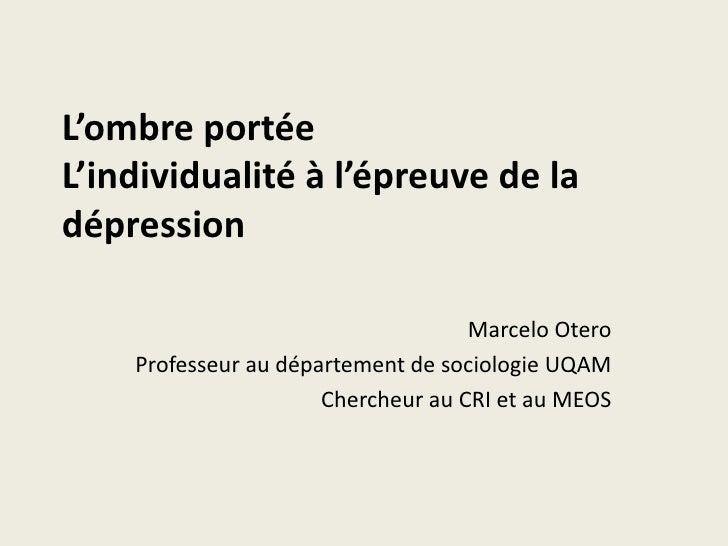L'ombre portéeL'individualité à l'épreuve de ladépression                                    Marcelo Otero    Professeur a...