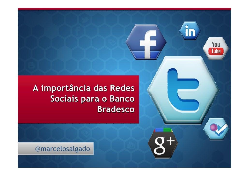 A importância das Redes    Sociais para o Banco                Bradesco@marcelosalgado
