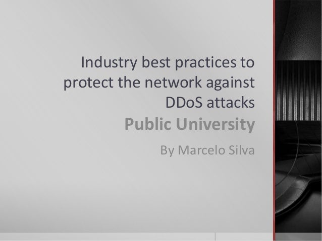 Industry best practices toprotect the network against               DDoS attacks        Public University              By ...