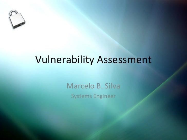 Vulnerability Assessment      Marcelo B. Silva       Systems Engineer