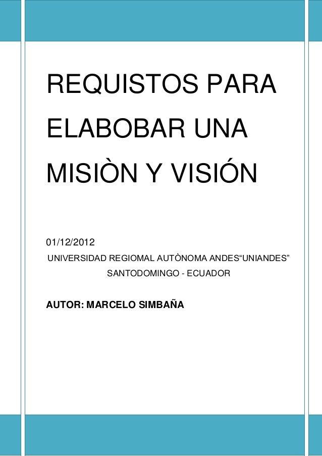 """REQUISTOS PARAELABOBAR UNAMISIÒN Y VISIÓN01/12/2012UNIVERSIDAD REGIOMAL AUTÒNOMA ANDES""""UNIANDES""""             SANTODOMINGO ..."""