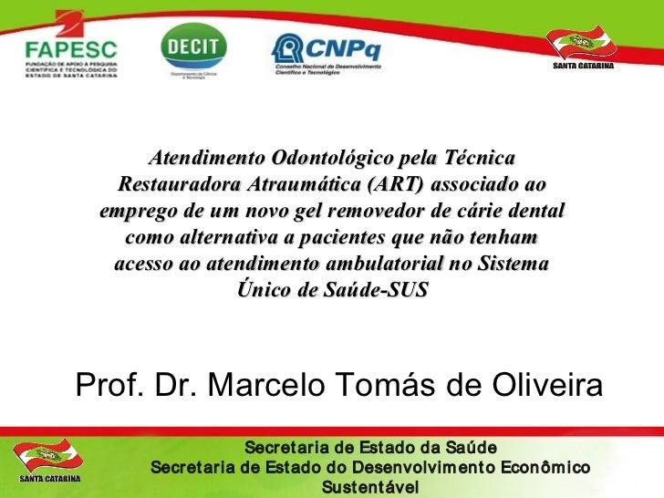 Ilíada Rainha de Souza - UFSC      Atendimento Odontológico pela Técnica   Restauradora Atraumática (ART) associado ao  em...