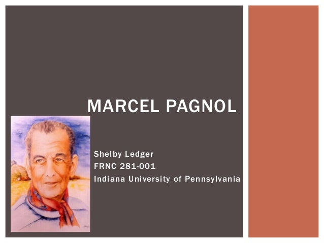 MARCEL PAGNOL Shelby Ledger FRNC 281-001 Indiana University of Pennsylvania