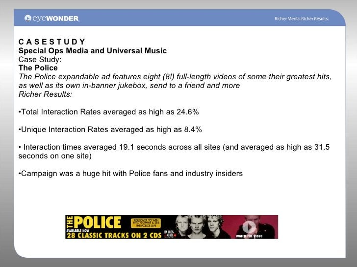 C A S E S T U D Y Special Ops Media and Universal Music Case Study: The Police The Police expandable ad features eight (8!...