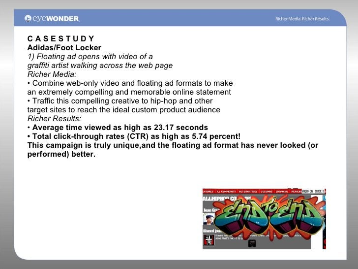C A S E S T U D Y Adidas/Foot Locker 1) Floating ad opens with video of a graffiti artist walking across the web page Rich...