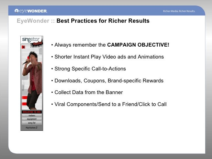 <ul><li>Always remember the  CAMPAIGN OBJECTIVE! </li></ul><ul><li>Shorter Instant Play Video ads and Animations  </li></u...