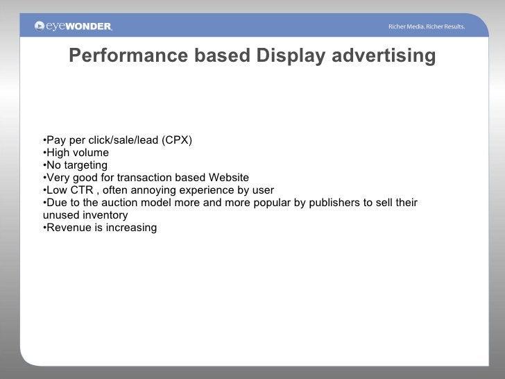 Performance based Display advertising <ul><li>Pay per click/sale/lead (CPX) </li></ul><ul><li>High volume </li></ul><ul><l...
