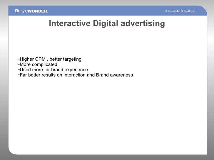 Interactive Digital advertising <ul><li>Higher CPM , better targeting </li></ul><ul><li>More complicated  </li></ul><ul><l...