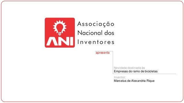apresenta  Novidade destinada às Empresas do ramo de bicicletas Inventor: Marcelus de Alexandria Rique