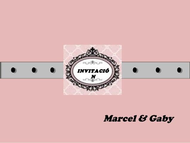 INVITACIÓ N Marcel & Gaby