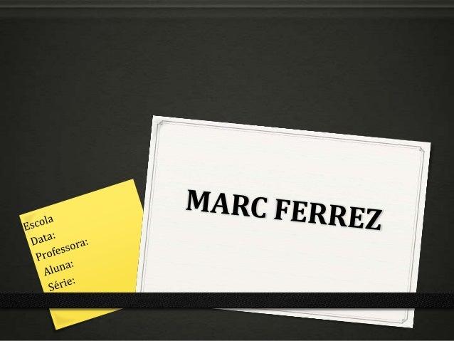 Bibliografia Nome: Marc Ferrez  Nascimento: 07/12/1843 —12/01/1923 - Rio de Janeiro Nacionalidade: Brasileiro Trabalhos: Á...